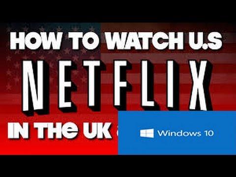 how 2wo get american netflix in uk canada for windows 10 ten