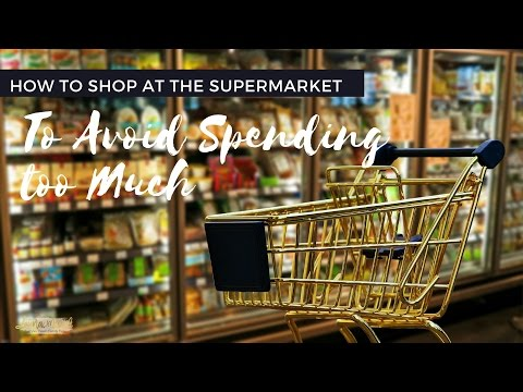 How to shop at the Supermarket to Avoid spending too much and Unhealthy Eating