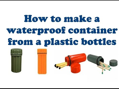 How to make a waterproof container from a plastic bottles