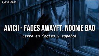 Avicii - Fades Away ft. Noonie Bao (Lyric) (Letraen ingles y español)