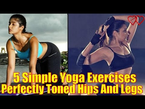 5 Simple Yoga Exercises To Get Those Perfectly Toned Hips And Legs