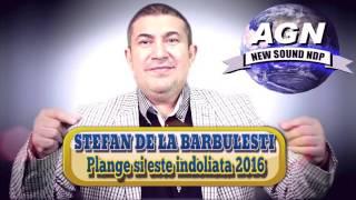 Download STEFAN DE LA BARBULESTI - PLANGE SI ESTE INDOLIATA 2016 ASCULTARE NOUA (OFFICIAL AUDIO)