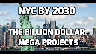 NYC by 2030 The Billion Dollar Mega Projects
