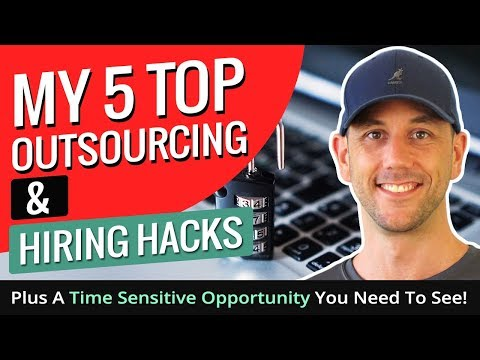 My 5 Top Outsourcing & Hiring Hacks - Plus A Time Sensitive Opportunity You Need To See!