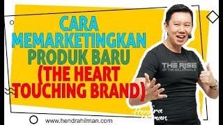 Cara Memarketingkan Produk Baru (The Heart Touching Brand) - Coach Hendra Hilman