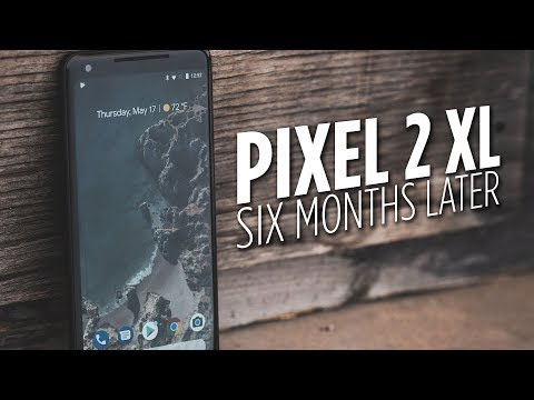 Google Pixel 2 XL Six Months Later