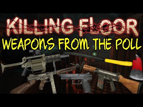 Killing Floor   PLAYING WITH WEAPONS FROM THE POLL! - Future Killing Floor 2 Weapons!