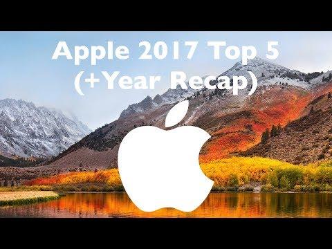 Apple 2017 Top 5! (+Year Recap)