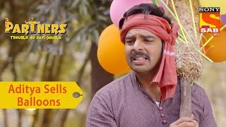 Your Favorite Character | Aditya Sells Balloons | Partners Trouble Ho Gayi Double