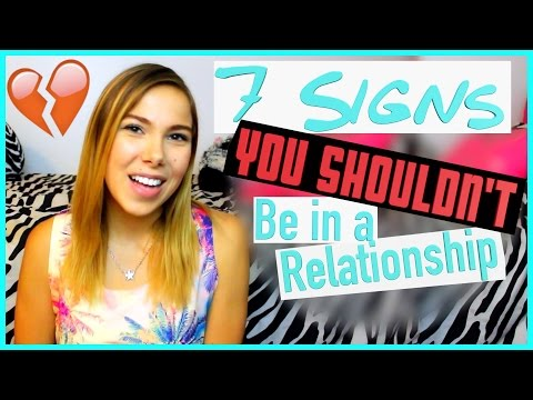 7 SIGNS You Should NOT Be in a Relationship!
