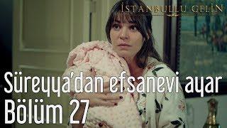 İstanbullu Gelin 27. Bölüm - Süreyya