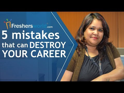 5 Mistakes that can destroy your Career - Things to avoid during Career Building