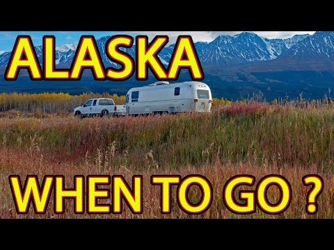 🤔 ALASKA - When to Go ... and When to LEAVE! 😳