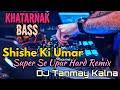 Download Shishe Ki Umar (Super Hard Dance Remix) - By DJ Tanmay Kalna MP3,3GP,MP4