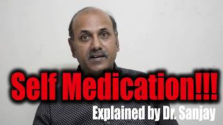 Self Medication!!! Explained By Dr. Sanjay