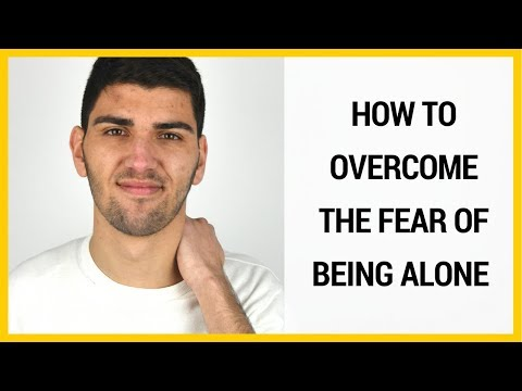HOW TO OVERCOME THE FEAR OF BEING ALONE
