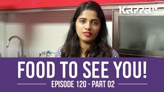 Food to See You! - Episode 120 ft. Sowmya(Part 2) - Kappa TV
