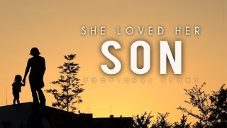 She Loved Her Son - Emotional Story