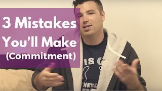 3 Painful Mistakes You Make Trying To Get Men To Commit To You