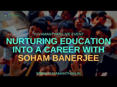 Nurturing education into a career with Soham Banerjee || Yuvamanthan