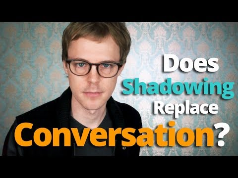 Does Shadowing Replace Conversation?
