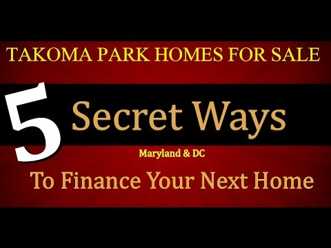 Takoma Park MD Real Estate : 5 Secret Ways to Finance Your Home in Maryland
