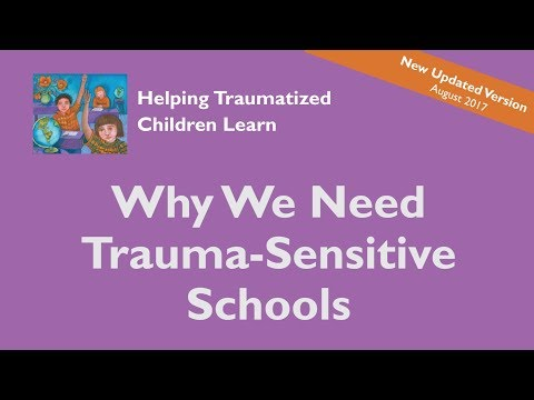 Why We Need Trauma-Sensitive Schools (updated 8/2017)
