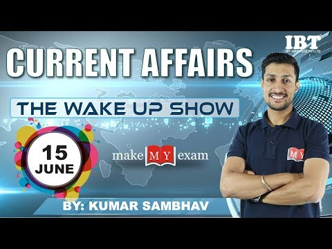 Current Affairs The Wake Up Show- Daily  @ 7 AM || 15 JUNE 2018