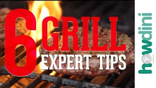 6 Grill Expert Tips | Howdini Hacks