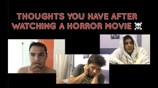 Thoughts you have after watching a HORROR MOVIE