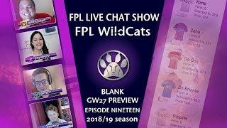 FPL WILDCATS! FANTASY PREMIER LEAGUE SHOW   Gameweek 27   E19