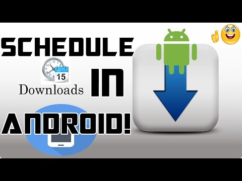 How To Schedule Downloads In Android (2017) (Step By Step Guide)