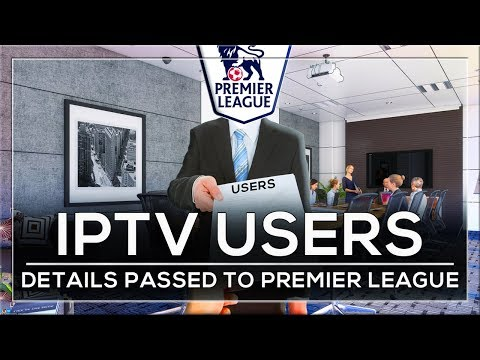 IPTV COMPANY HANDS OVER USER DETAILS TO PREMIERE LEAGUE! SHOULD YOU BE WORRIED?