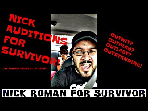 Nick Auditions For Survivor! (Or Thinks About It, Anyway)