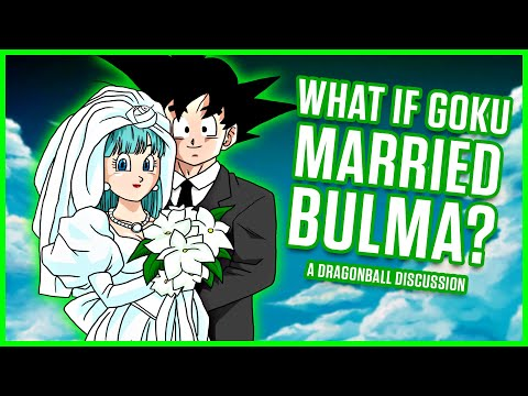 WHAT IF GOKU MARRIED BULMA? | A Dragon Ball Discussion