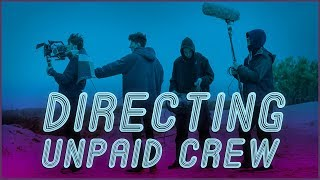 Directing An Unpaid Crew & Are Shorter Films Better?