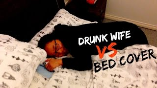 Drunk Wife vs Bed Cover - Vlog 130