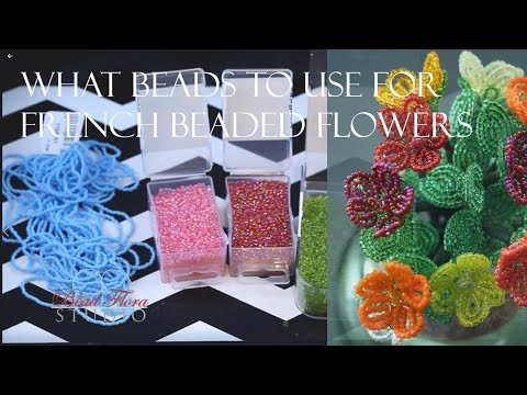 What beads to use for making French beaded flowers
