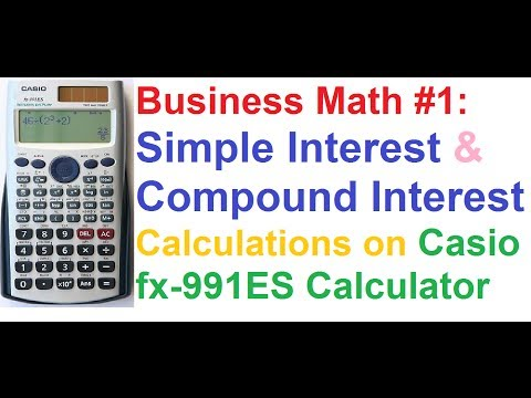 Business Math #1: Simple Interest & Compound Interest Calculations on Casio fx-991ES Calculator
