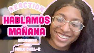 REACTION: Hablamos Mañana- Bad Bunny X Duke X Chill-E