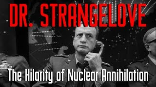 Dr. Strangelove: The Hilarity of Nuclear Annihilation