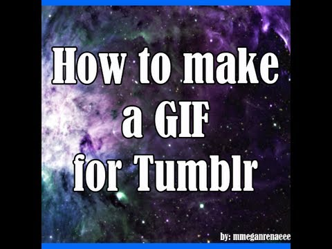 How to make a GIF for Tumblr!