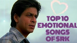 TOP 10 EMOTIONAL SONGS OF SHAHRUKH KHAN   SAD SONGS OF SRK   songs that make you cry