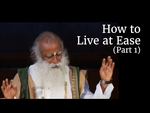 How to Live at Ease - Sadhguru (Part 1)