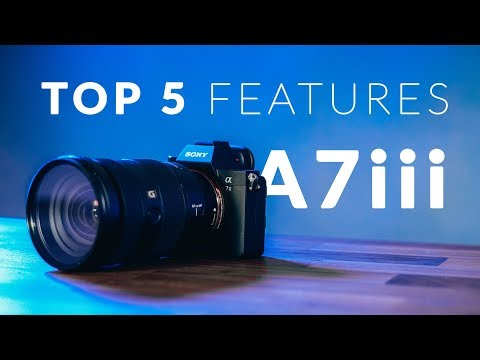 NEW Sony A7iii - Top 5 Features