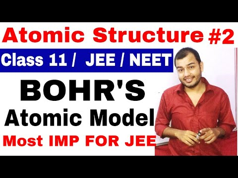 Class 11 chap 2 | Atomic Structure 02 | Bohr's Atomic ModeL | Most Important For IIT JEE and NEET ||