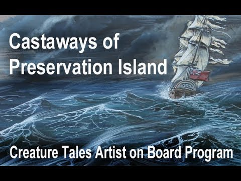 Castaways of Preservation Island, Creature Tales Artist on Board Program