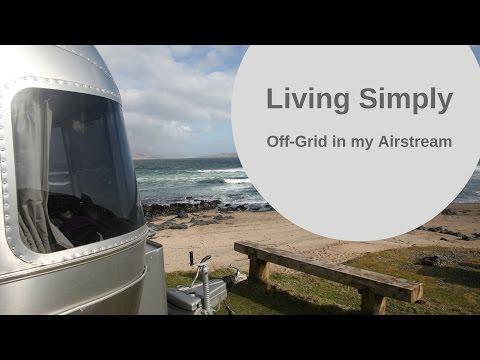 Living Simply off the grid in the UK in my Airstream caravan