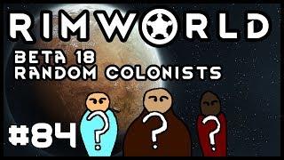 Rimworld Beta 18 Random Colonists Episode 84
