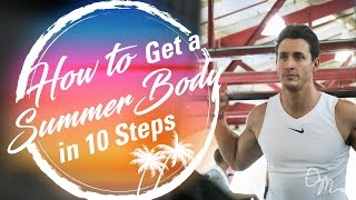 HOW TO GET A SUMMER BODY IN 10 STEPS   Doctor Mike